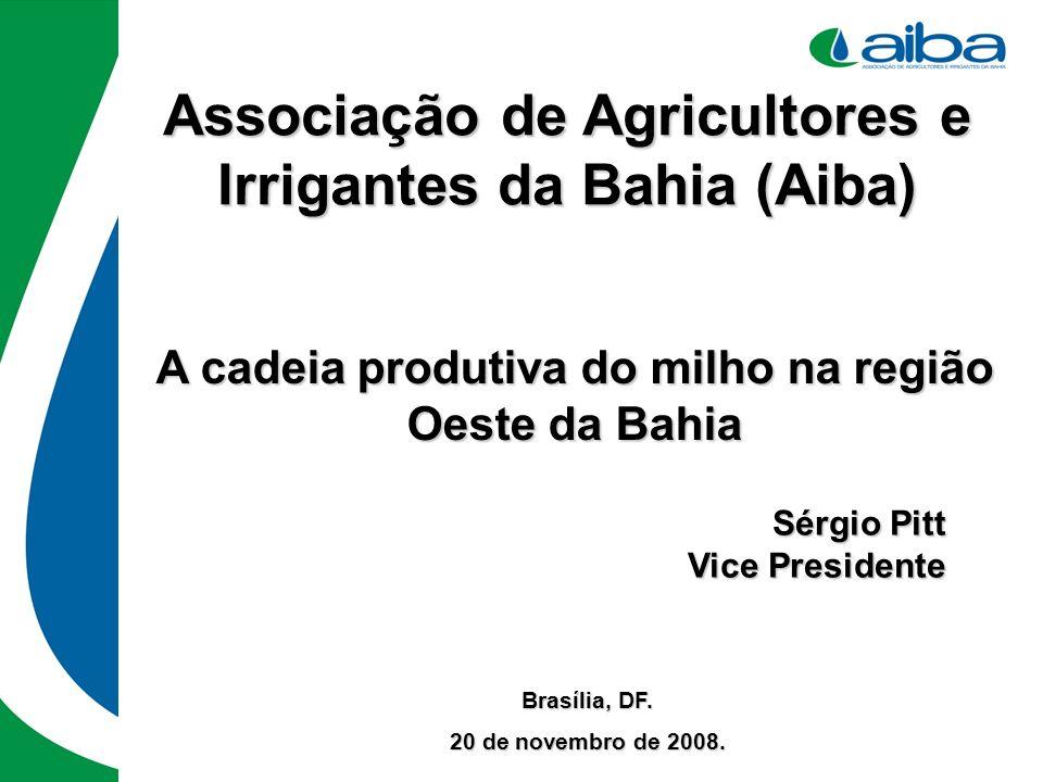 Associação de Agricultores e Irrigantes da Bahia (Aiba) A cadeia produtiva do milho na região Oeste da Bahia Sérgio Pitt Vice Presidente Brasília, DF.