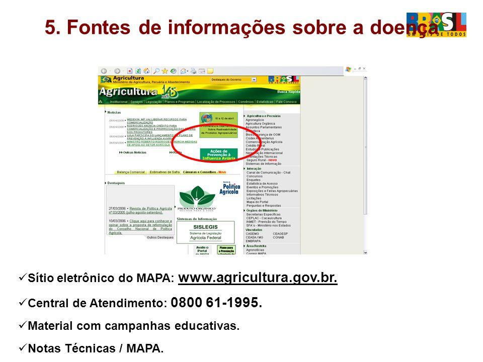 5.Fontes de informações sobre a doença Sítio eletrônico do MAPA: www.agricultura.gov.br.