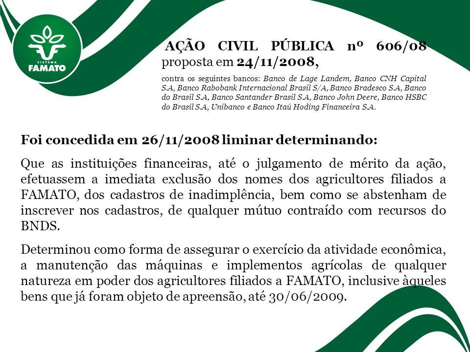 AÇÃO CIVIL PÚBLICA nº 606/08 proposta em 24/11/2008, contra os seguintes bancos: Banco de Lage Landem, Banco CNH Capital S.A, Banco Rabobank Internaci