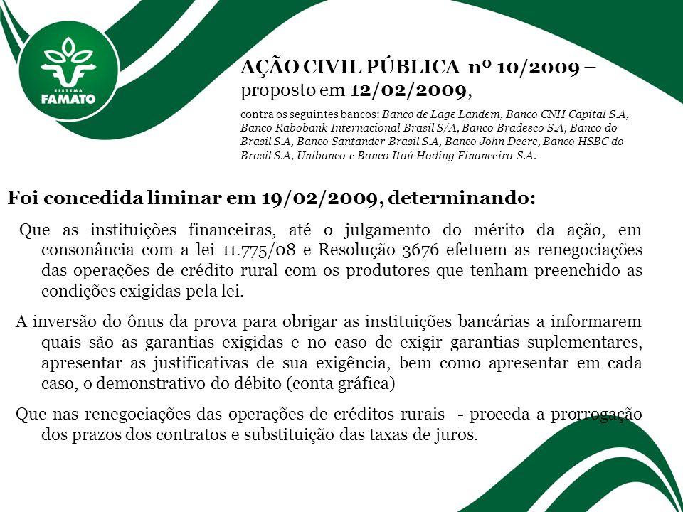 AÇÃO CIVIL PÚBLICA nº 10/2009 – proposto em 12/02/2009, contra os seguintes bancos: Banco de Lage Landem, Banco CNH Capital S.A, Banco Rabobank Intern