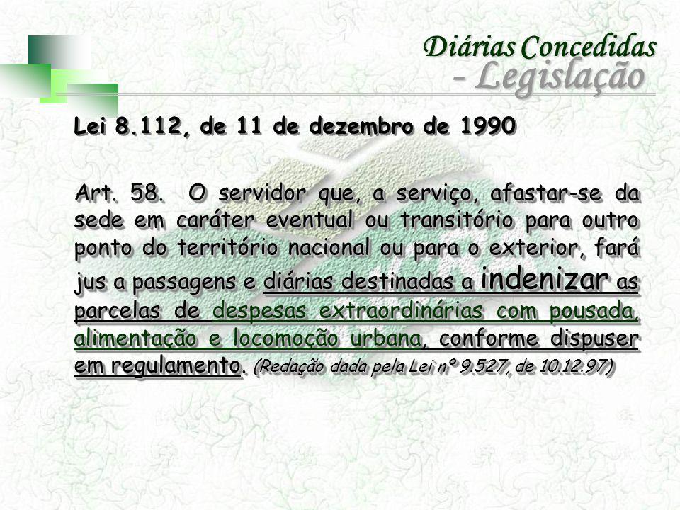 Lei 8.112, de 11 de dezembro de 1990 Art. 58. O servidor que, a serviço, afastar-se da sede em caráter eventual ou transitório para outro ponto do ter