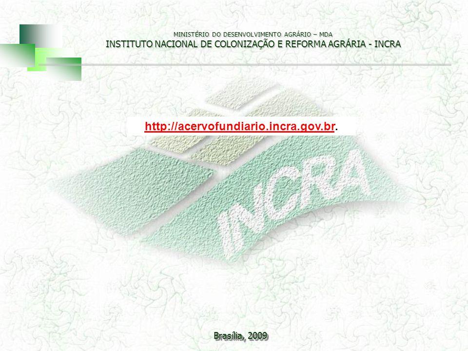 MINISTÉRIO DO DESENVOLVIMENTO AGRÁRIO – MDA INSTITUTO NACIONAL DE COLONIZAÇÃO E REFORMA AGRÁRIA - INCRA Brasília, 2009 http://acervofundiario.incra.go