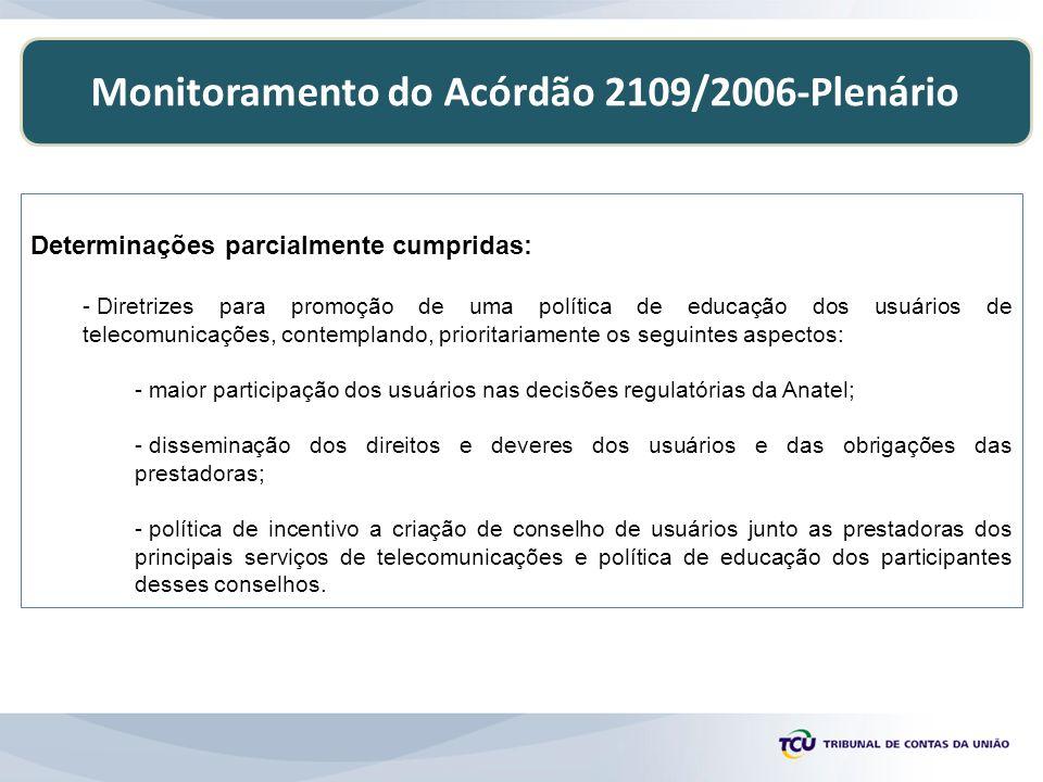 Monitoramento do Acórdão 2109/2006-Plenário Determinações parcialmente cumpridas: - Diretrizes para promoção de uma política de educação dos usuários