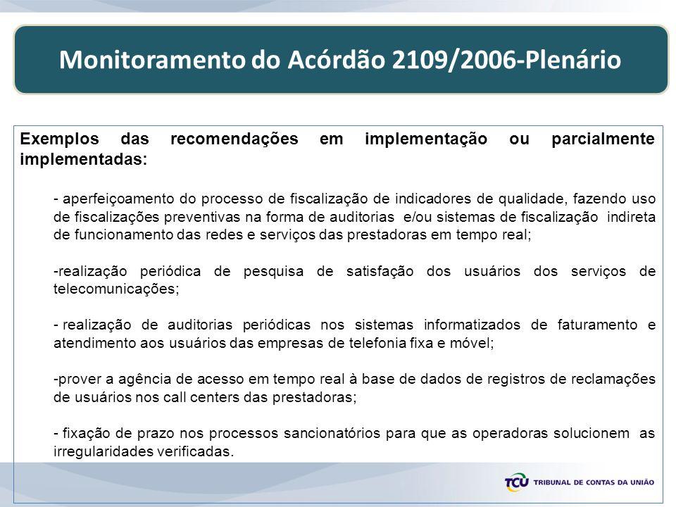 Monitoramento do Acórdão 2109/2006-Plenário Exemplos das recomendações em implementação ou parcialmente implementadas: - aperfeiçoamento do processo d