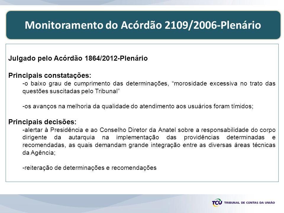 Monitoramento do Acórdão 2109/2006-Plenário Julgado pelo Acórdão 1864/2012-Plenário Principais constatações: -o baixo grau de cumprimento das determin