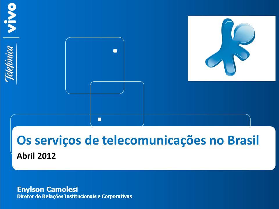 Os serviços de telecomunicações no Brasil Abril 2012 Enylson Camolesi Diretor de Relações Institucionais e Corporativas