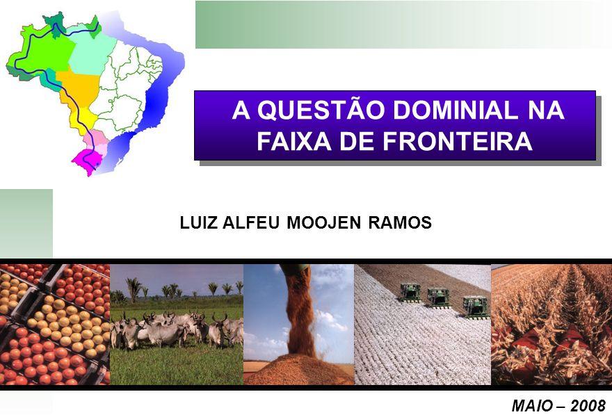 LUIZ ALFEU MOOJEN RAMOS A QUESTÃO DOMINIAL NA FAIXA DE FRONTEIRA MAIO – 2008