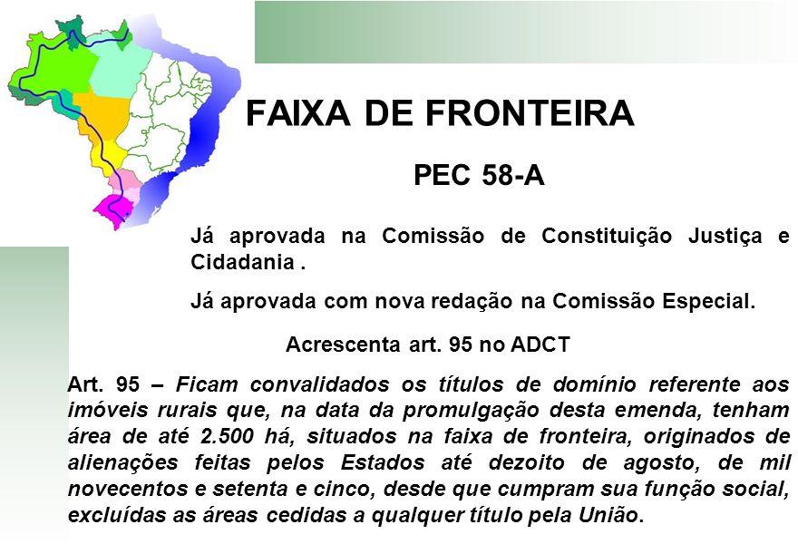 FAIXA DE FRONTEIRA PEC 58-A Já aprovada na Comissão de Constituição Justiça e Cidadania. Já aprovada com nova redação na Comissão Especial. Acrescenta