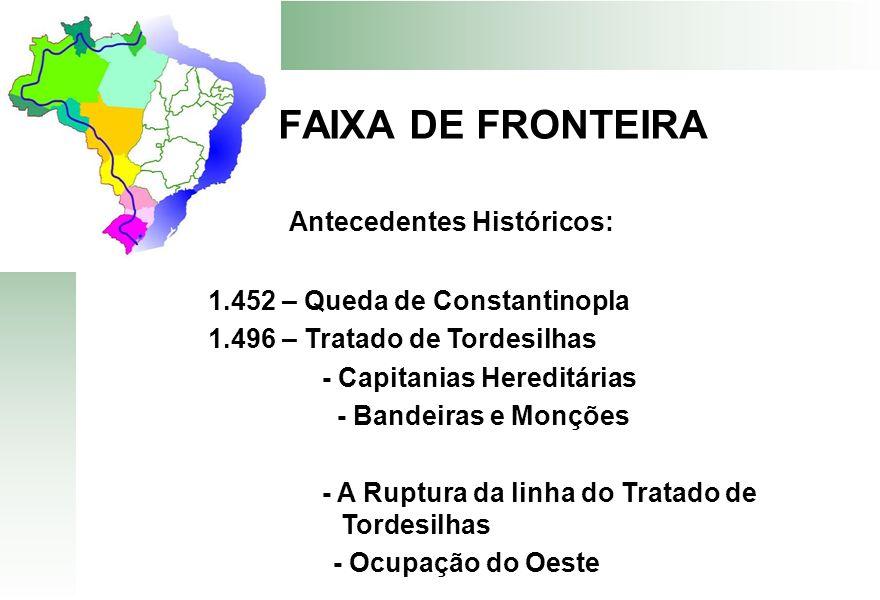 FAIXA DE FRONTEIRA 1.452 – Queda de Constantinopla 1.496 – Tratado de Tordesilhas - Capitanias Hereditárias - Bandeiras e Monções - A Ruptura da linha
