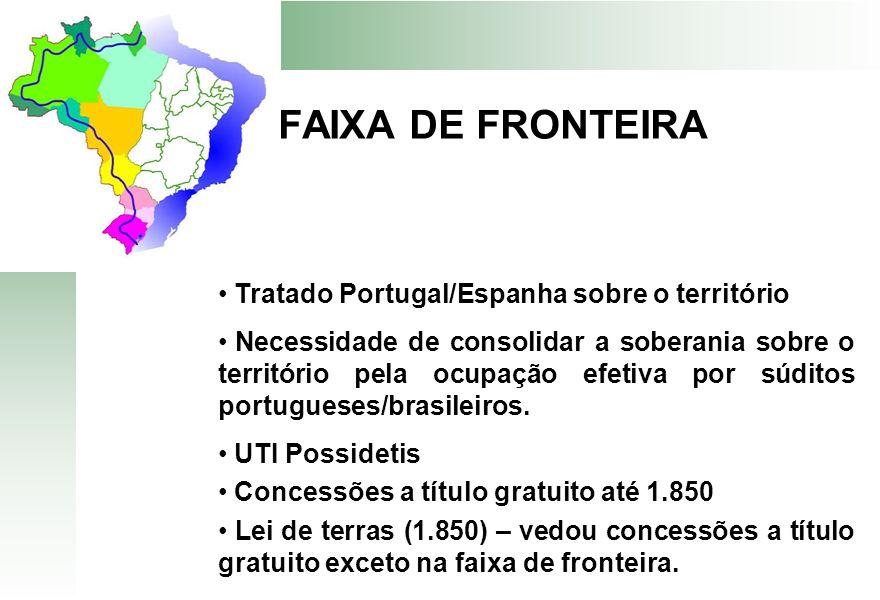 FAIXA DE FRONTEIRA Tratado Portugal/Espanha sobre o território Necessidade de consolidar a soberania sobre o território pela ocupação efetiva por súdi