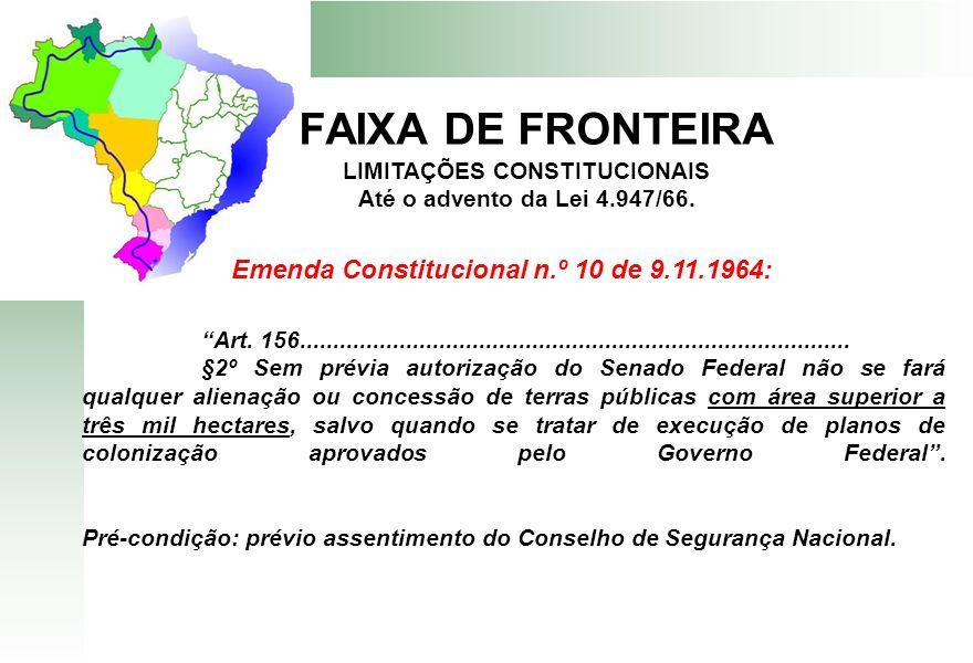 FAIXA DE FRONTEIRA LIMITAÇÕES CONSTITUCIONAIS Até o advento da Lei 4.947/66. Art. 156.................................................................