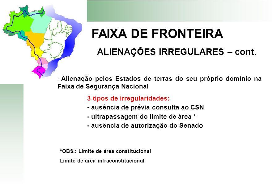 FAIXA DE FRONTEIRA ALIENAÇÕES IRREGULARES – cont. - Alienação pelos Estados de terras do seu próprio domínio na Faixa de Segurança Nacional 3 tipos de
