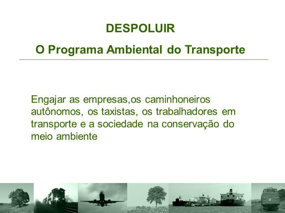 Engajar as empresas,os caminhoneiros autônomos, os taxistas, os trabalhadores em transporte e a sociedade na conservação do meio ambiente DESPOLUIR O