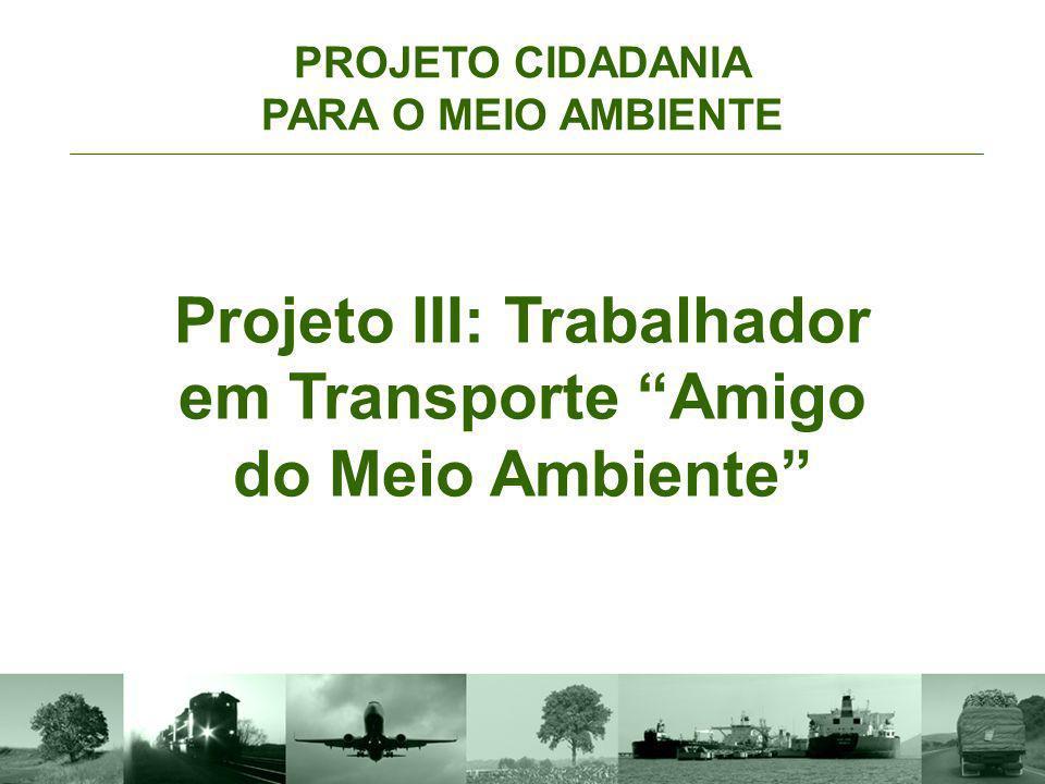 Projeto I: Trabalhador em Transporte Amigo do Meio Ambiente Objetivo Envolver o trabalhador em transporte (motoristas, cobradores, maquinistas etc), tornando-os ambientalmente capacitados a ajudar na melhoria do meio ambiente.