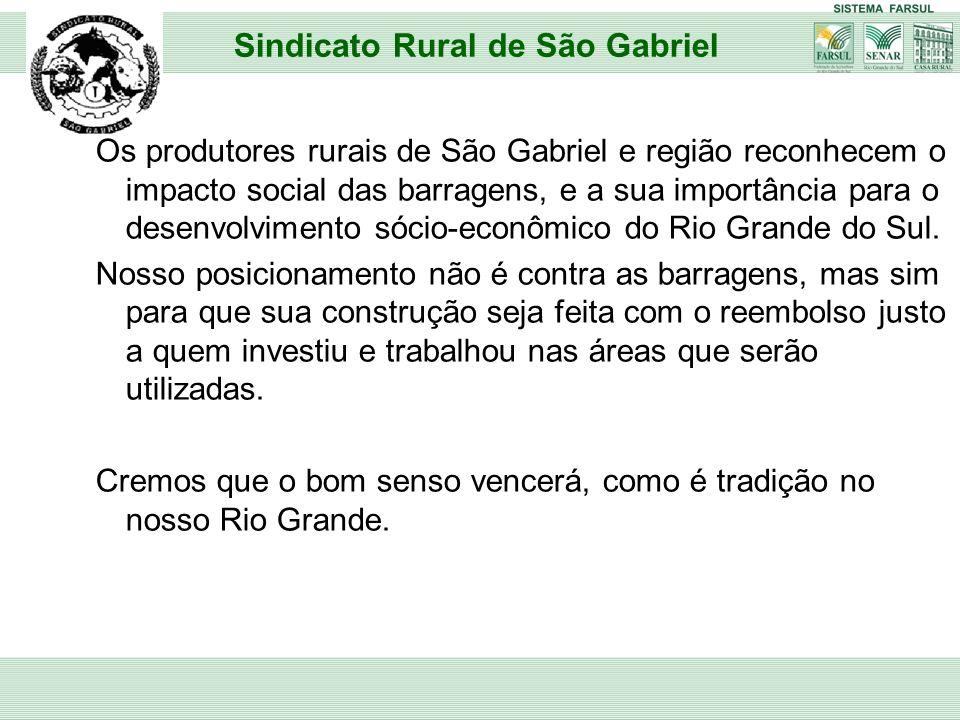 Os produtores rurais de São Gabriel e região reconhecem o impacto social das barragens, e a sua importância para o desenvolvimento sócio-econômico do