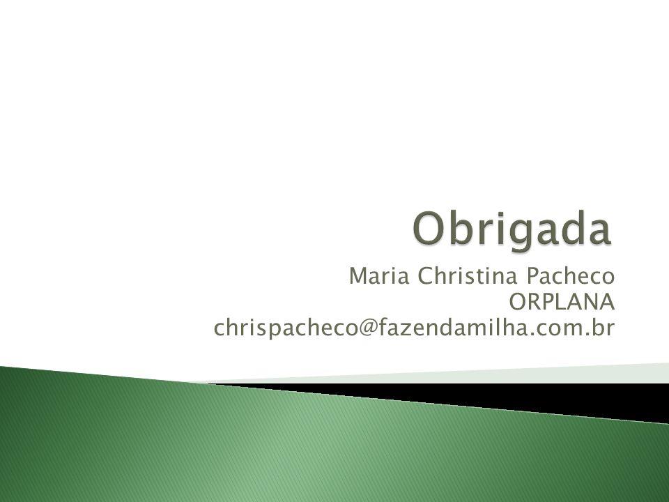 Maria Christina Pacheco ORPLANA chrispacheco@fazendamilha.com.br