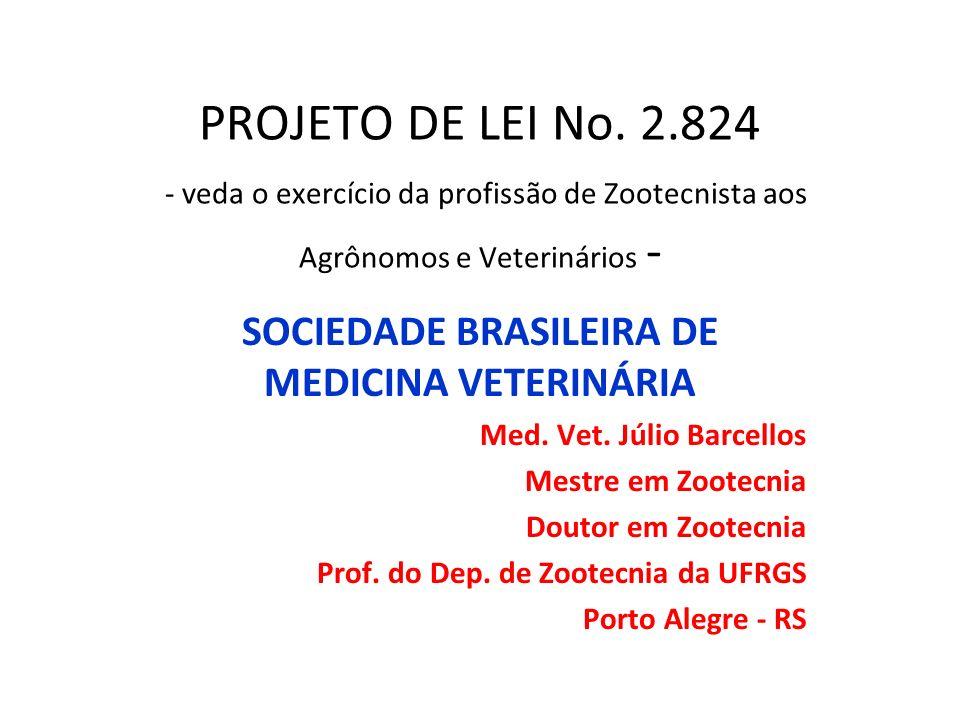 PROJETO DE LEI No. 2.824 - veda o exercício da profissão de Zootecnista aos Agrônomos e Veterinários - SOCIEDADE BRASILEIRA DE MEDICINA VETERINÁRIA Me