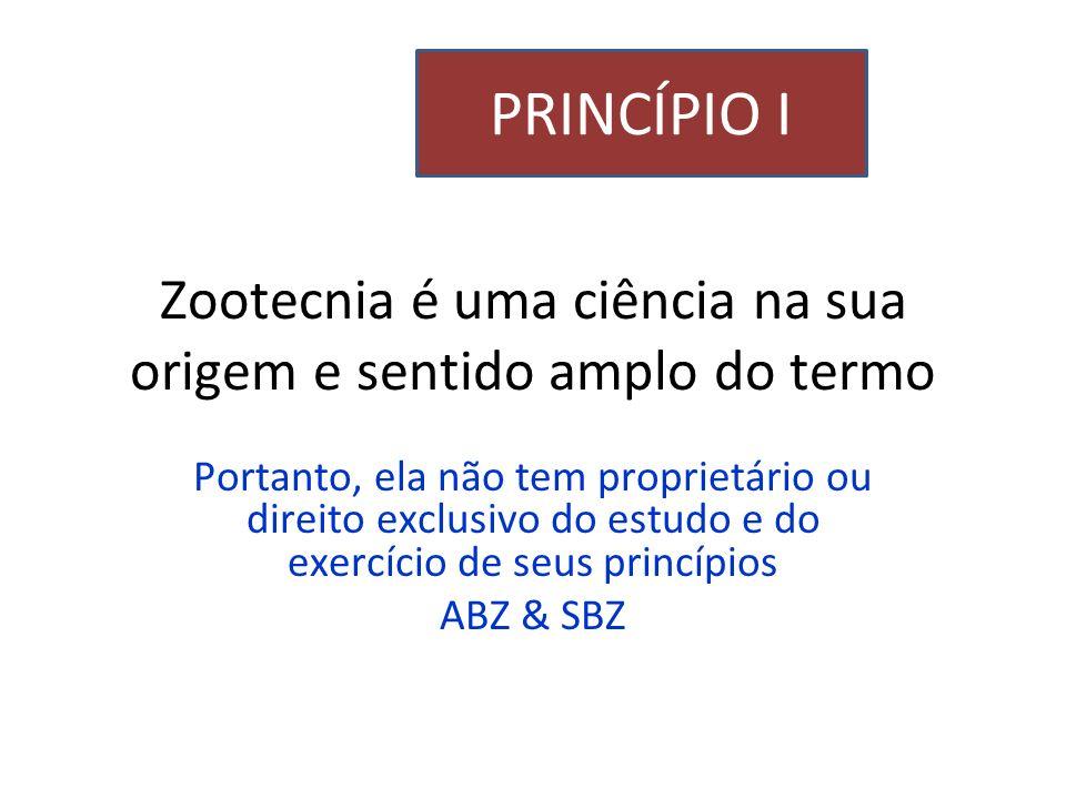 Zootecnia é uma ciência na sua origem e sentido amplo do termo Portanto, ela não tem proprietário ou direito exclusivo do estudo e do exercício de seu