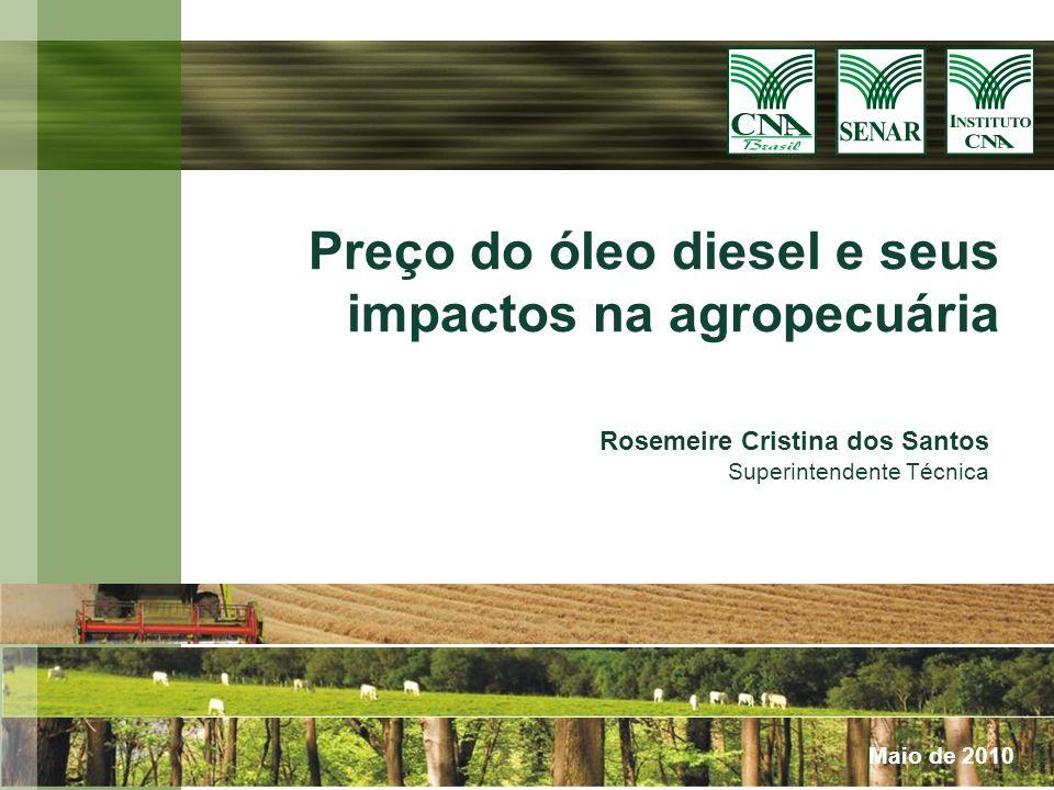 Rosemeire Cristina dos Santos Superintendente Técnica Preço do óleo diesel e seus impactos na agropecuária Maio de 2010