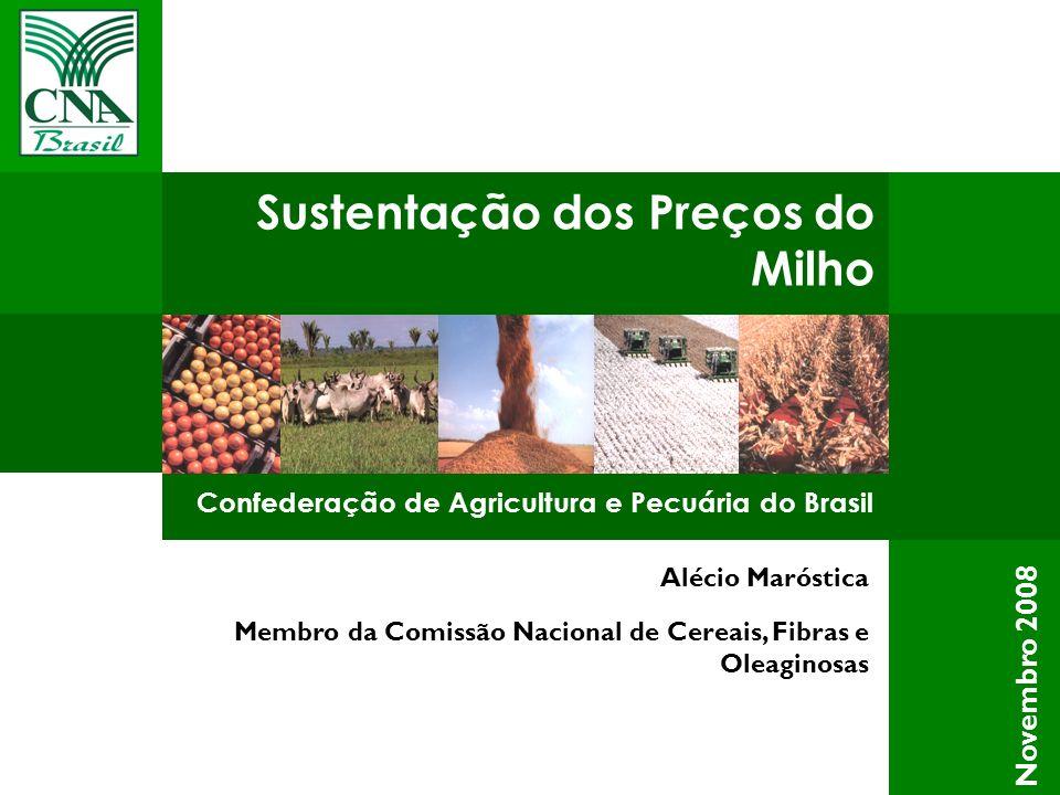 Sustentação dos Preços do Milho Confederação de Agricultura e Pecuária do Brasil Alécio Maróstica Membro da Comissão Nacional de Cereais, Fibras e Ole