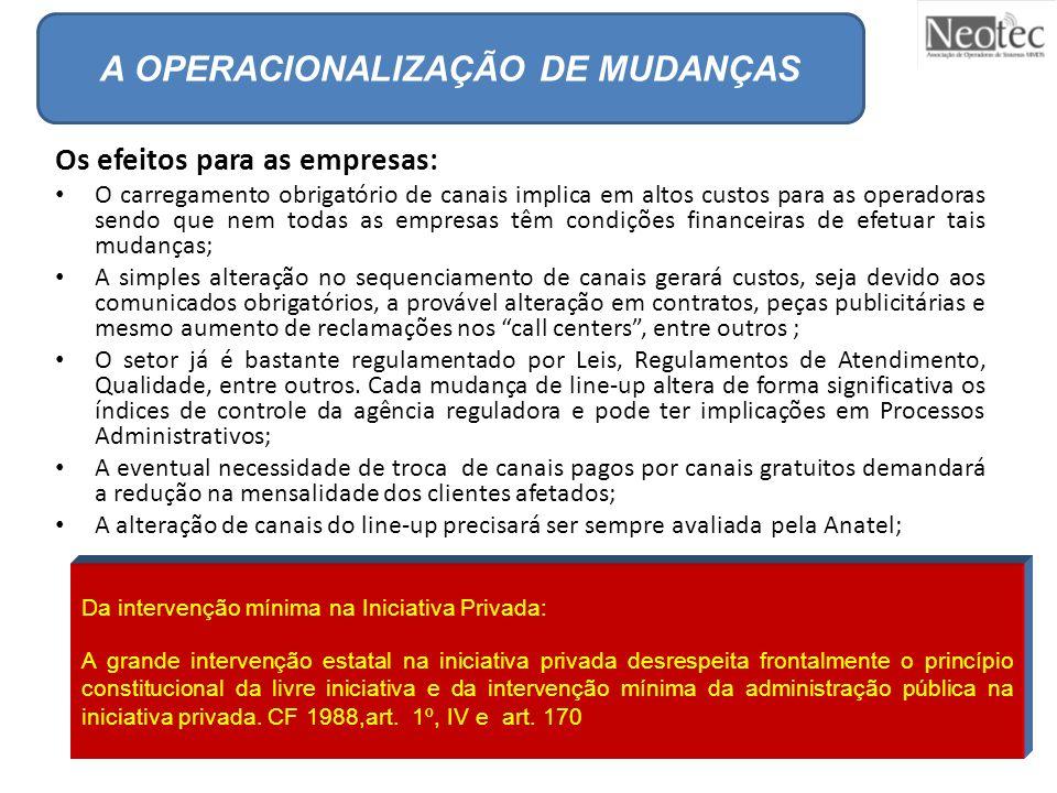 A OPERACIONALIZAÇÃO DE MUDANÇAS Os efeitos para as empresas: O carregamento obrigatório de canais implica em altos custos para as operadoras sendo que