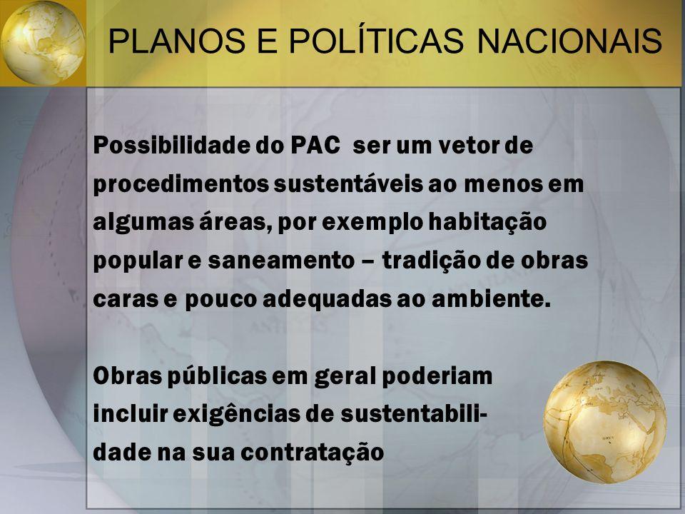 PLANOS E POLÍTICAS NACIONAIS Possibilidade do PAC ser um vetor de procedimentos sustentáveis ao menos em algumas áreas, por exemplo habitação popular