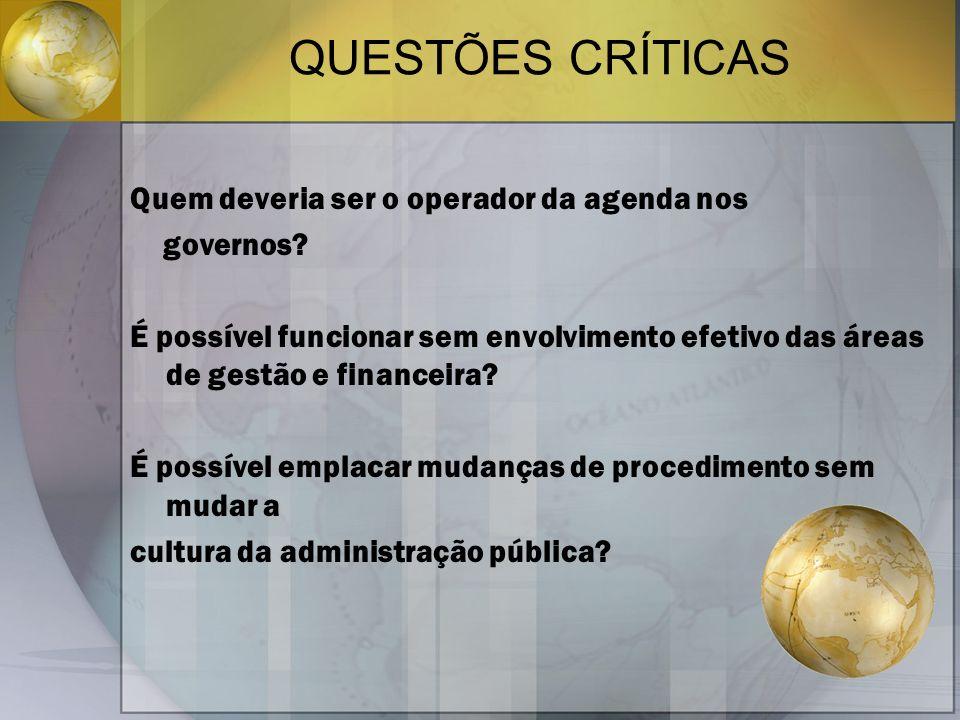 QUESTÕES CRÍTICAS Quem deveria ser o operador da agenda nos governos? É possível funcionar sem envolvimento efetivo das áreas de gestão e financeira?