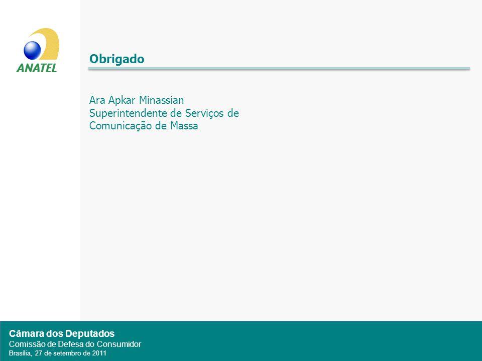 Câmara dos Deputados Comissão de Defesa do Consumidor Brasília, 27 de setembro de 2011 Obrigado Ara Apkar Minassian Superintendente de Serviços de Comunicação de Massa