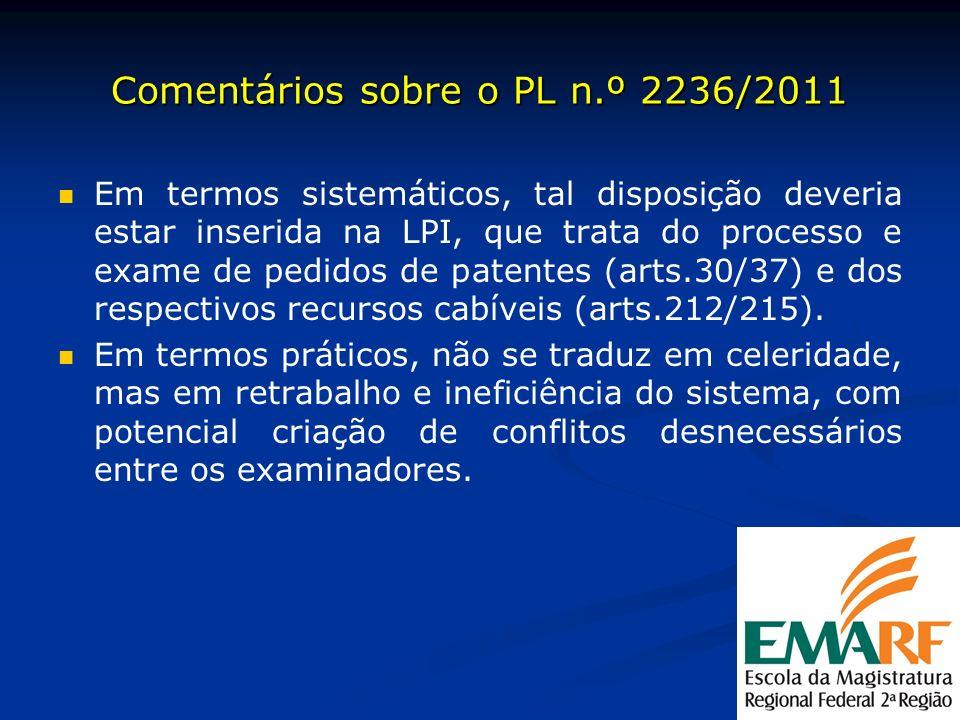 Comentários sobre o PL n.º 2236/2011 Em termos sistemáticos, tal disposição deveria estar inserida na LPI, que trata do processo e exame de pedidos de