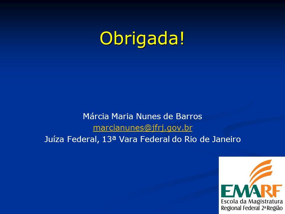 Obrigada! Márcia Maria Nunes de Barros marcianunes@jfrj.gov.br Juíza Federal, 13ª Vara Federal do Rio de Janeiro