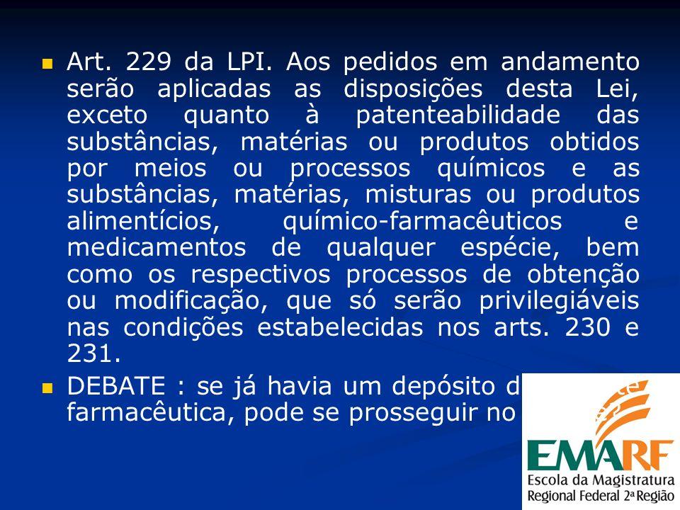 Art. 229 da LPI. Aos pedidos em andamento serão aplicadas as disposições desta Lei, exceto quanto à patenteabilidade das substâncias, matérias ou prod