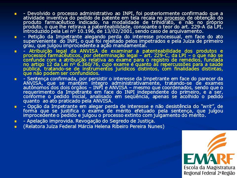 - Devolvido o processo administrativo ao INPI, foi posteriormente confirmado que a atividade inventiva do pedido de patente em tela recaia no processo