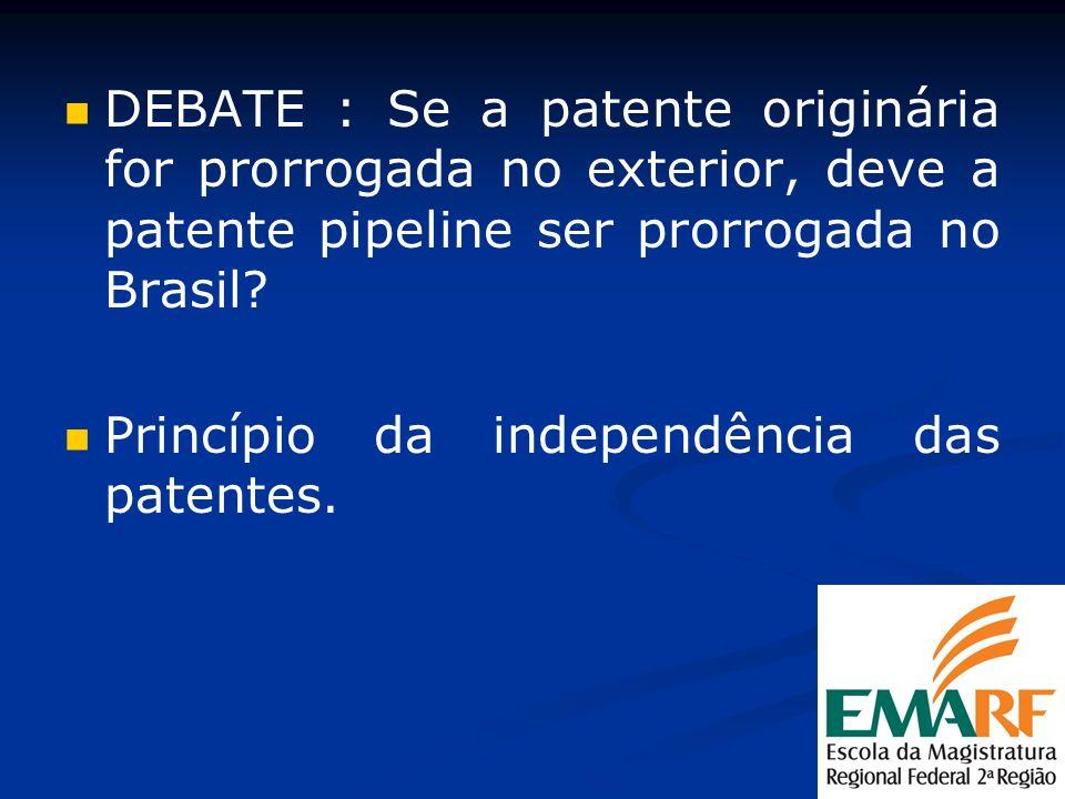 DEBATE : Se a patente originária for prorrogada no exterior, deve a patente pipeline ser prorrogada no Brasil? Princípio da independência das patentes