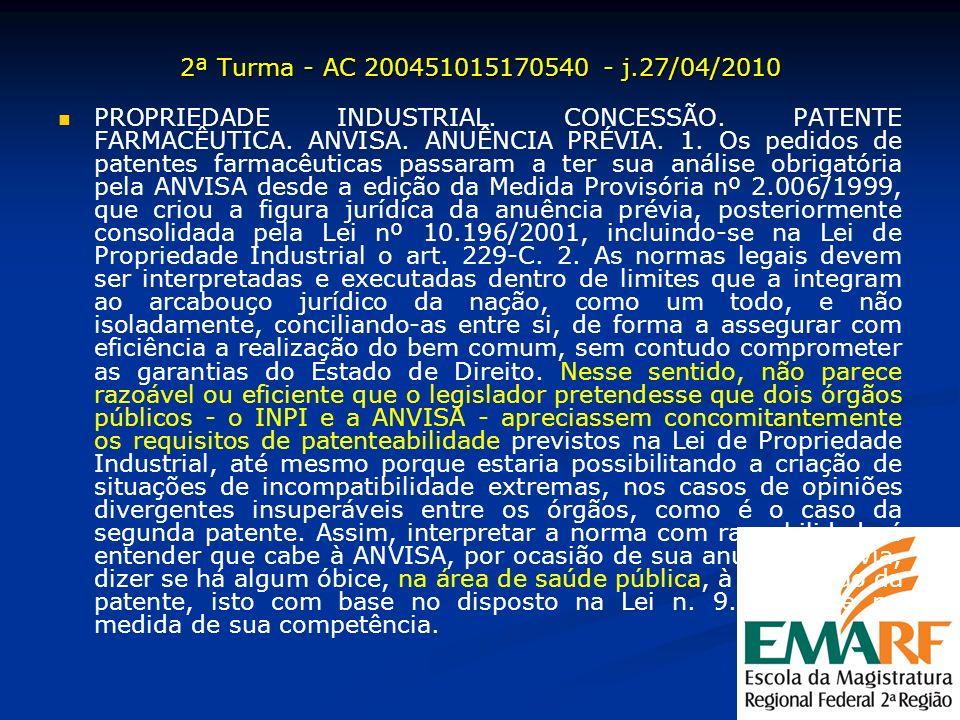 2ª Turma - AC 200451015170540 - j.27/04/2010 PROPRIEDADE INDUSTRIAL. CONCESSÃO. PATENTE FARMACÊUTICA. ANVISA. ANUÊNCIA PRÉVIA. 1. Os pedidos de patent