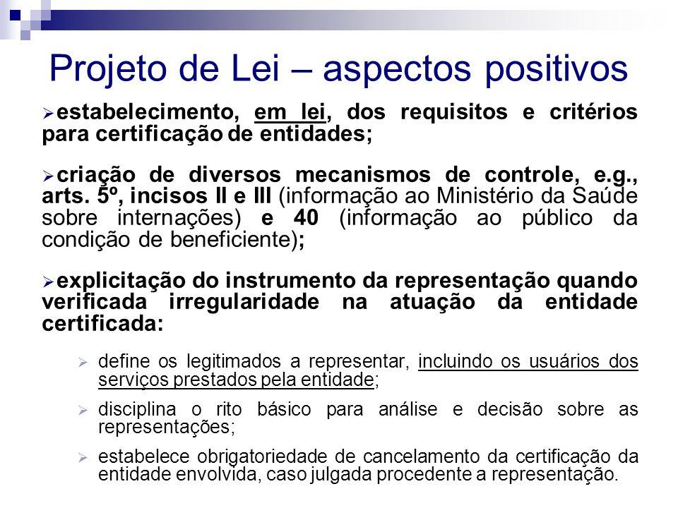 Projeto de Lei – aspectos positivos estabelecimento, em lei, dos requisitos e critérios para certificação de entidades; criação de diversos mecanismos de controle, e.g., arts.