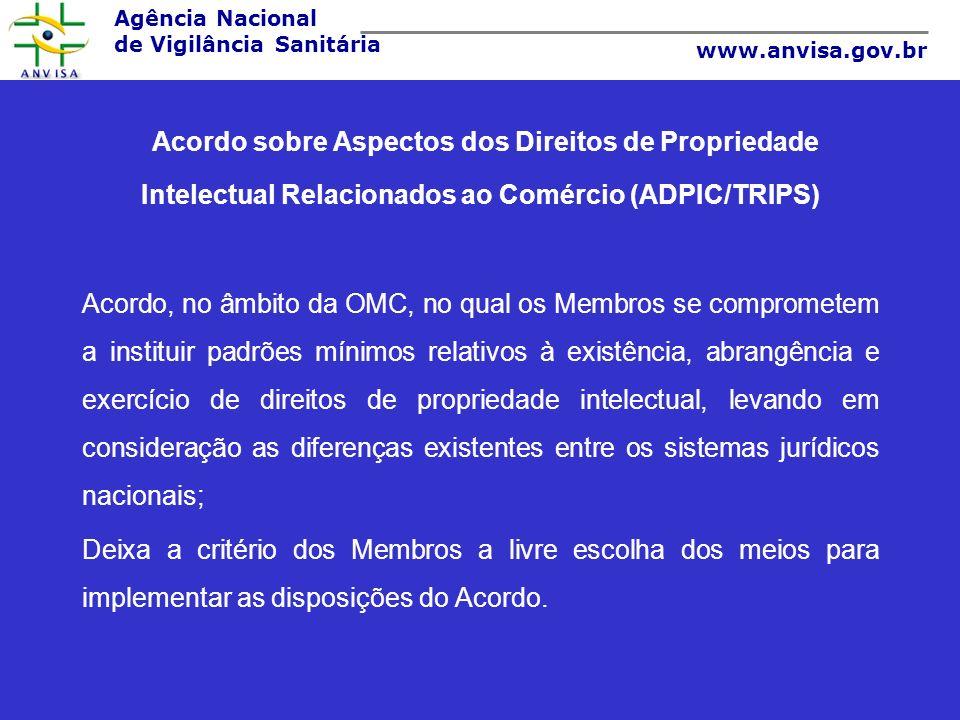 Agência Nacional de Vigilância Sanitária www.anvisa.gov.br Acordo sobre Aspectos dos Direitos de Propriedade Intelectual Relacionados ao Comércio (ADP