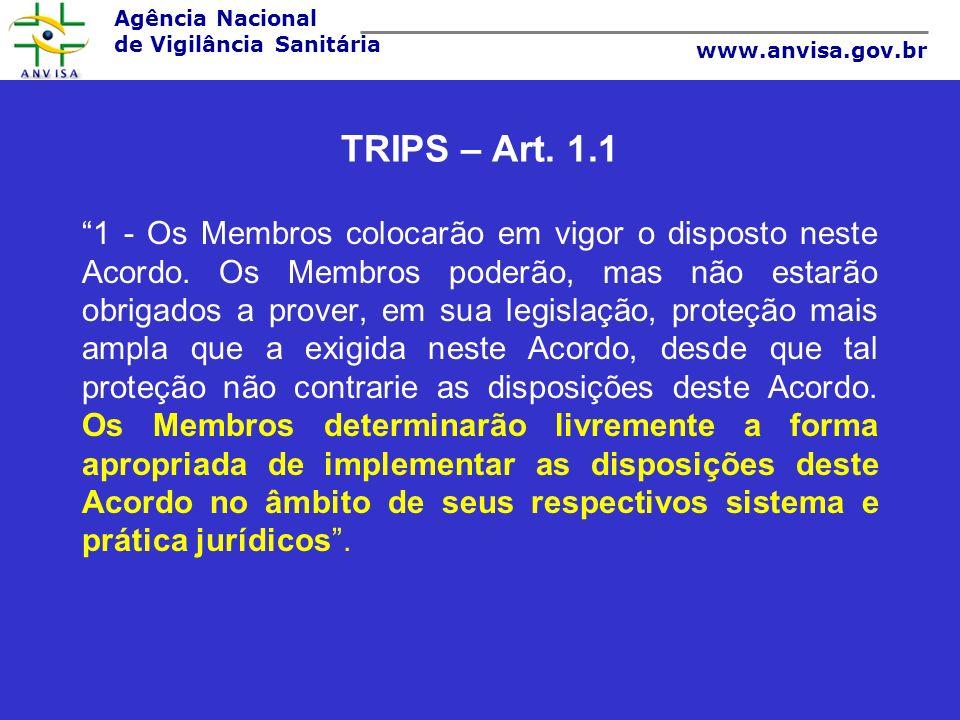 Agência Nacional de Vigilância Sanitária www.anvisa.gov.br TRIPS – Art. 1.1 1 - Os Membros colocarão em vigor o disposto neste Acordo. Os Membros pode