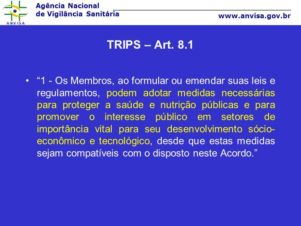 Agência Nacional de Vigilância Sanitária www.anvisa.gov.br TRIPS – Art. 8.1 1 - Os Membros, ao formular ou emendar suas leis e regulamentos, podem ado