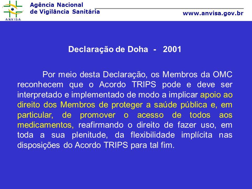 Agência Nacional de Vigilância Sanitária www.anvisa.gov.br Declaração de Doha - 2001 Por meio desta Declaração, os Membros da OMC reconhecem que o Aco