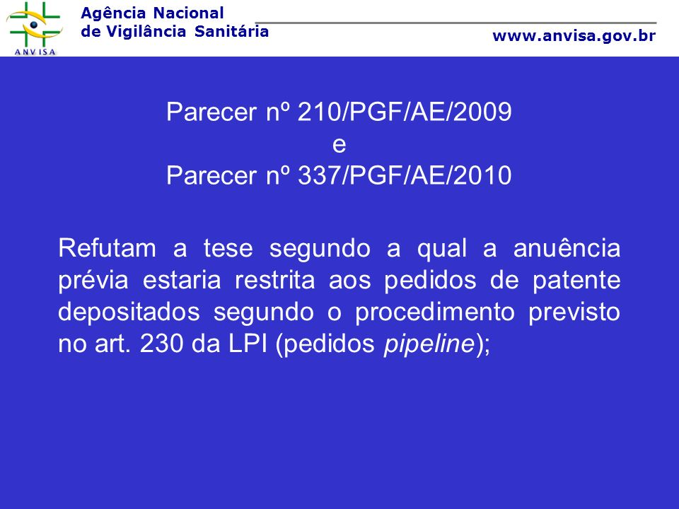 Agência Nacional de Vigilância Sanitária www.anvisa.gov.br Parecer nº 210/PGF/AE/2009 e Parecer nº 337/PGF/AE/2010 Refutam a tese segundo a qual a anu