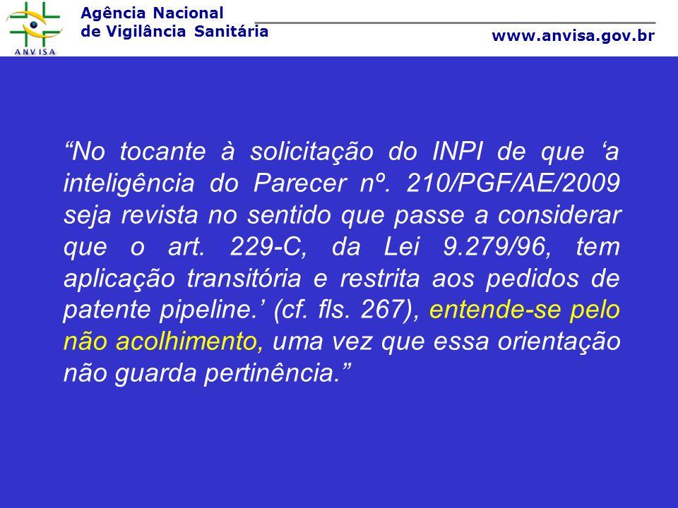 Agência Nacional de Vigilância Sanitária www.anvisa.gov.br No tocante à solicitação do INPI de que a inteligência do Parecer nº. 210/PGF/AE/2009 seja