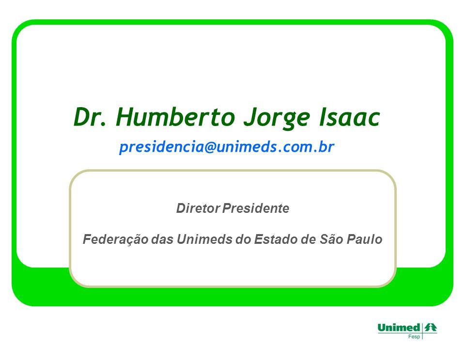 Dr. Humberto Jorge Isaac Diretor Presidente Federação das Unimeds do Estado de São Paulo presidencia@unimeds.com.br