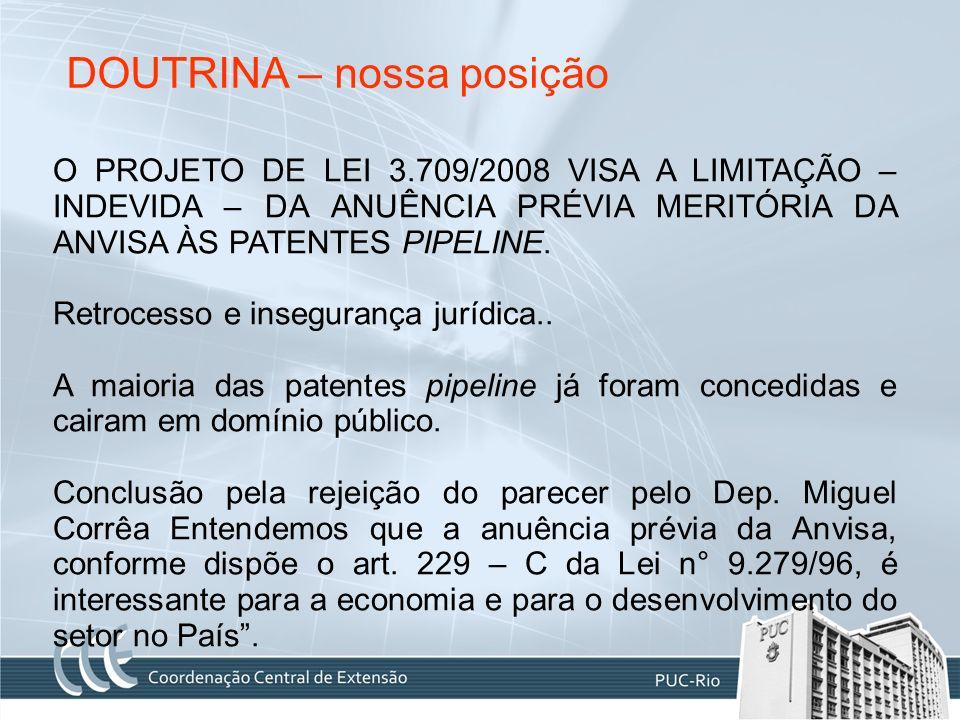 DOUTRINA – nossa posição O PROJETO DE LEI 3.709/2008 VISA A LIMITAÇÃO – INDEVIDA – DA ANUÊNCIA PRÉVIA MERITÓRIA DA ANVISA ÀS PATENTES PIPELINE. Retroc
