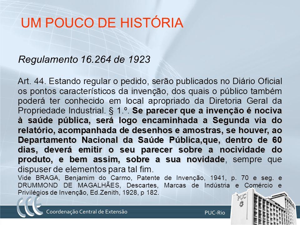 UM POUCO DE HISTÓRIA Regulamento 16.264 de 1923 Se parecer que a invenção é nociva à saúde pública, será logo encaminhada a Segunda via do relatório,