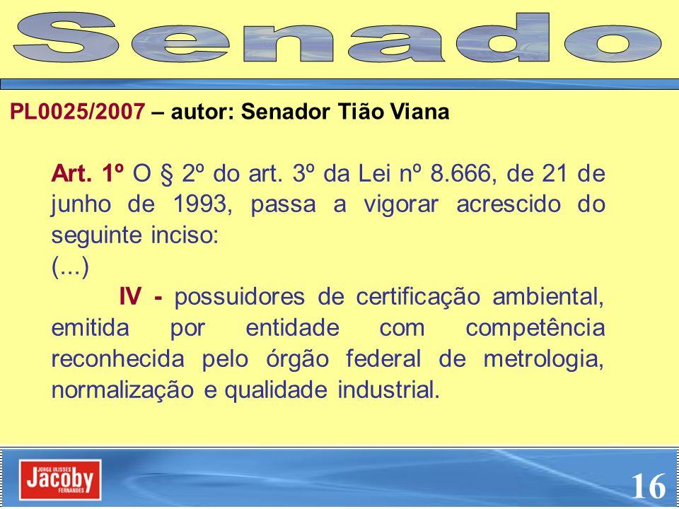 Art. 1º O § 2º do art. 3º da Lei nº 8.666, de 21 de junho de 1993, passa a vigorar acrescido do seguinte inciso: (...) IV - possuidores de certificaçã
