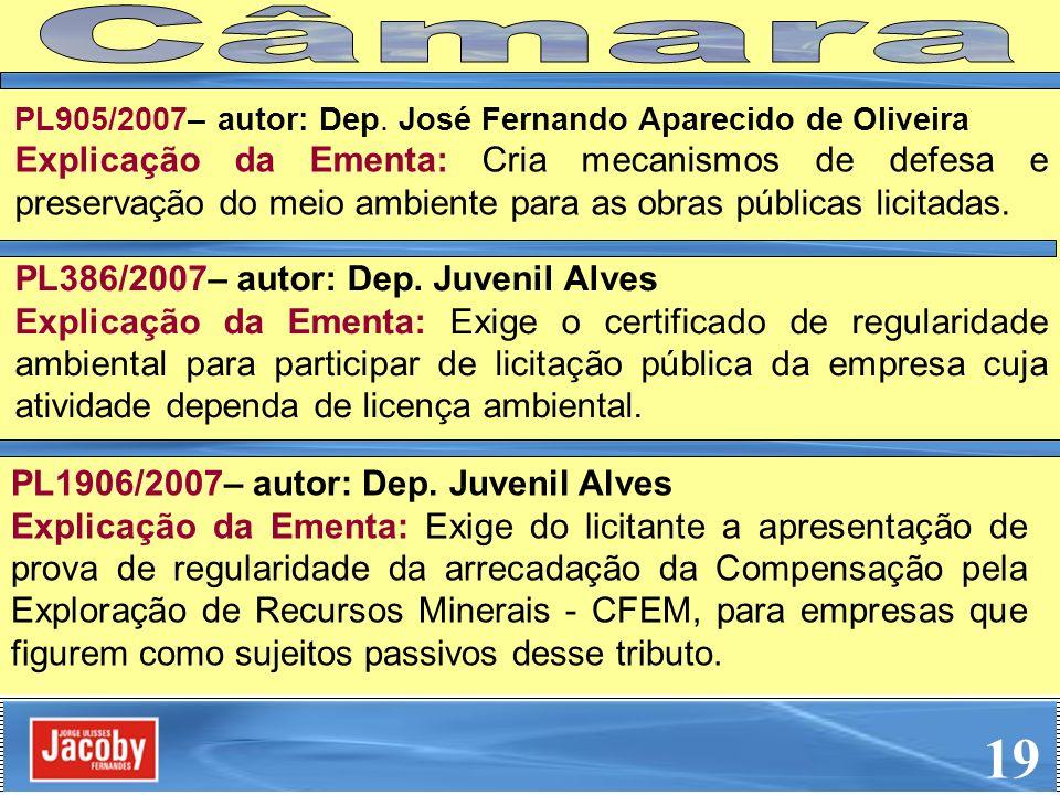 PL386/2007– autor: Dep. Juvenil Alves Explicação da Ementa: Exige o certificado de regularidade ambiental para participar de licitação pública da empr