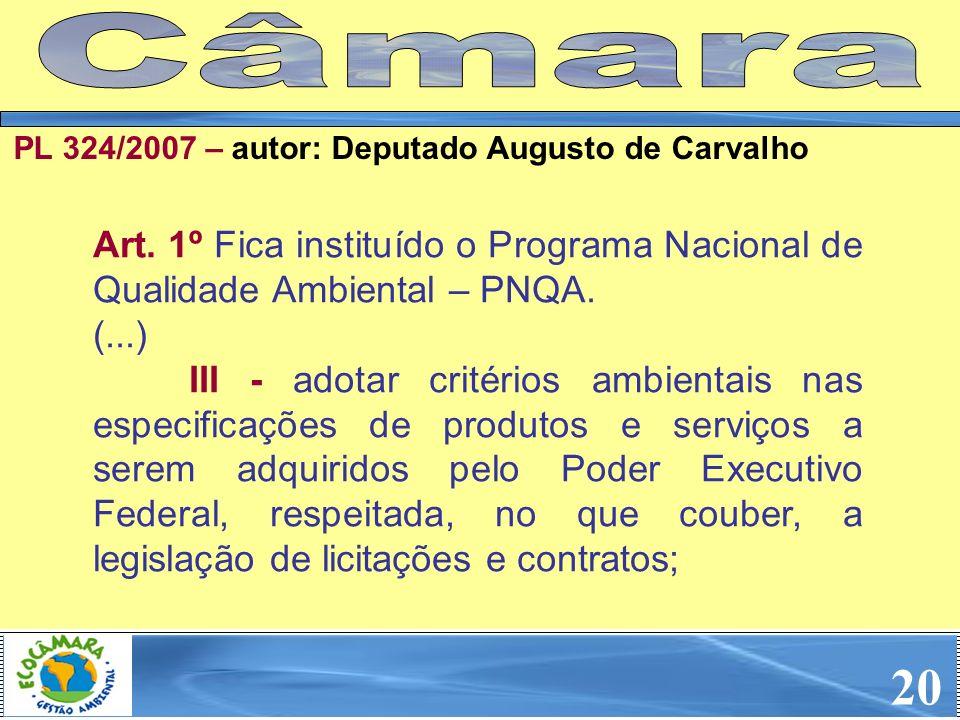 Art. 1º Fica instituído o Programa Nacional de Qualidade Ambiental – PNQA. (...) III - adotar critérios ambientais nas especificações de produtos e se