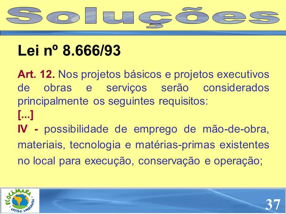 37 Art. 12. Nos projetos básicos e projetos executivos de obras e serviços serão considerados principalmente os seguintes requisitos: [...] IV - possi