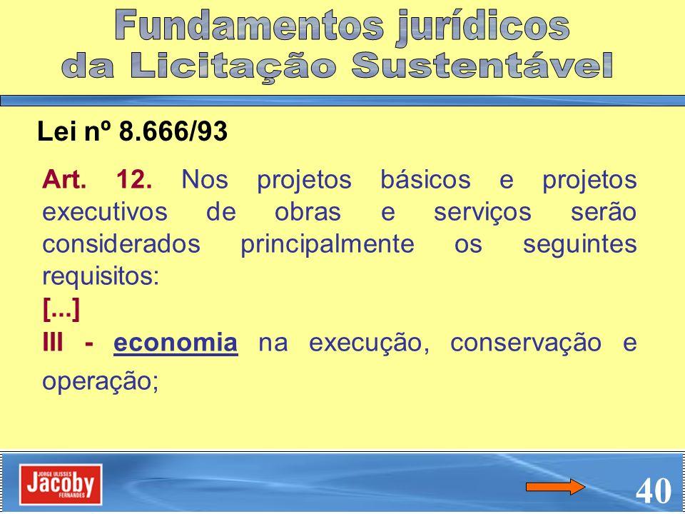 Art. 12. Nos projetos básicos e projetos executivos de obras e serviços serão considerados principalmente os seguintes requisitos: [...] III - economi