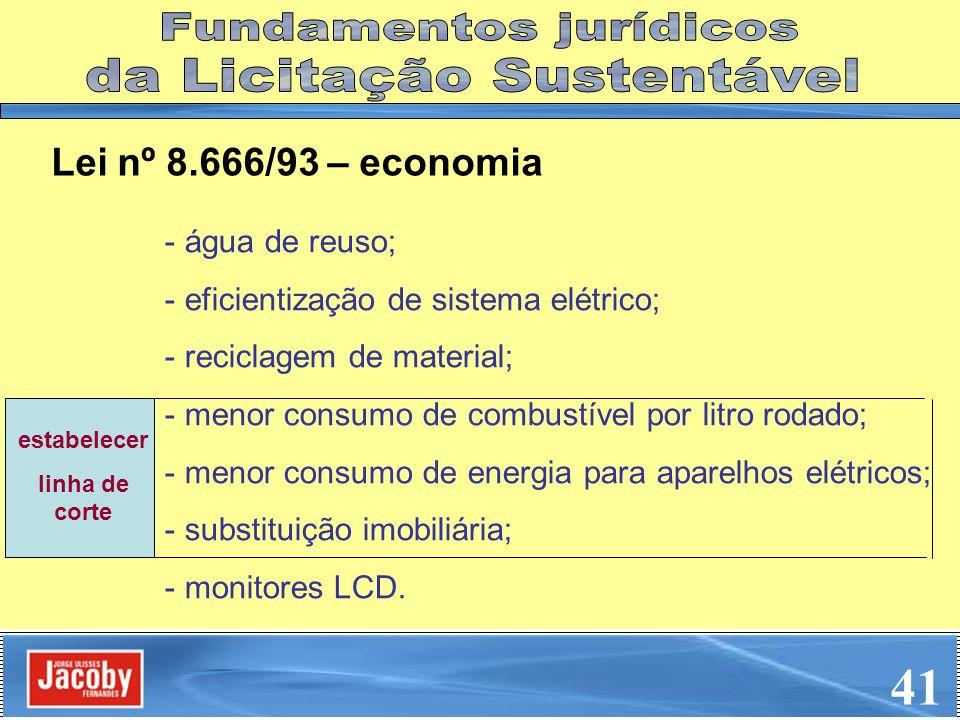 Lei nº 8.666/93 – economia - água de reuso; - eficientização de sistema elétrico; - reciclagem de material; - menor consumo de combustível por litro r